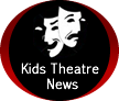 Kids Theatre News